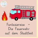 Fantasiereise - Die Feuerwehr auf dem Stadtfest